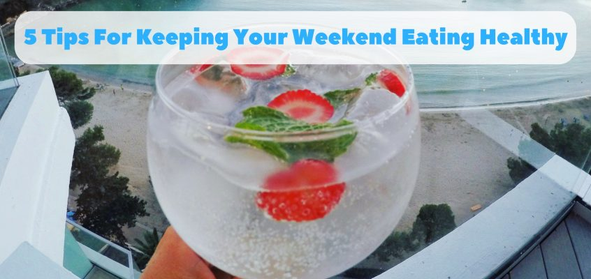 Does Your Healthy Eating Fall Apart On The Weekend? Try My Top 5 Tips To Keep Your Weekend Eating Healthy