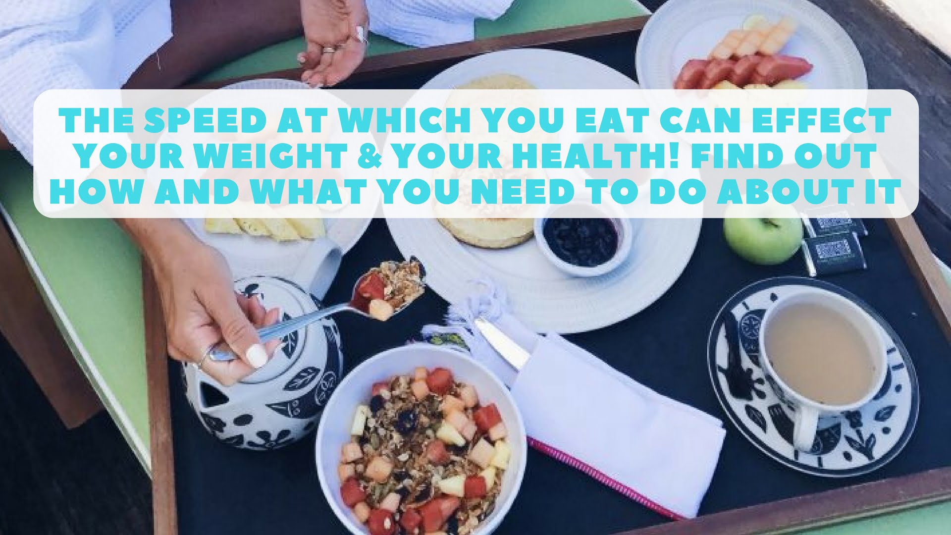 The Speed At Which You Eat Can Effect Your Weight & Your Health! Find Out How And What You Need To Do About It
