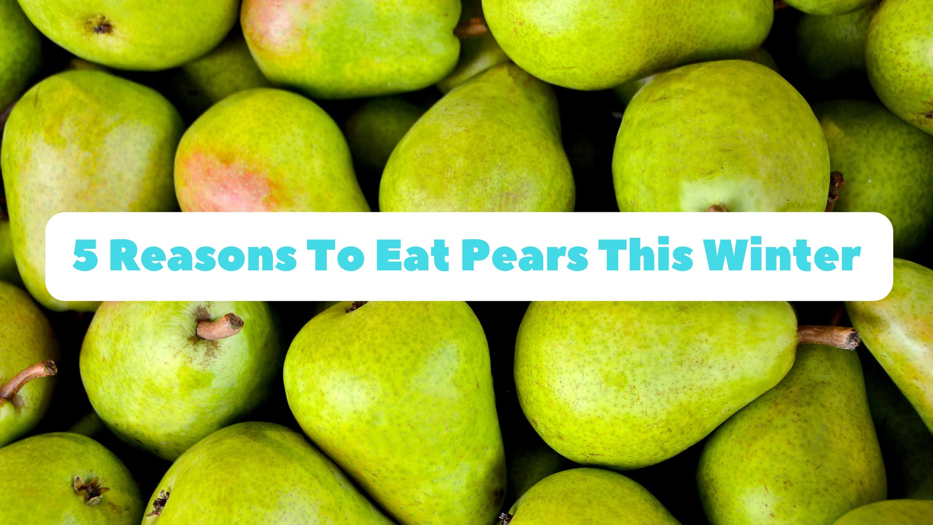 5 Reasons To Eat Pears This Winter