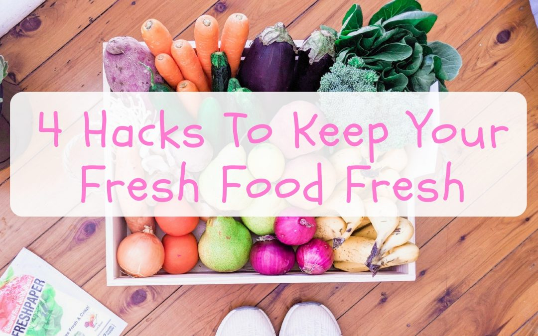 4 Hacks To Keep Your Fresh Food Fresh