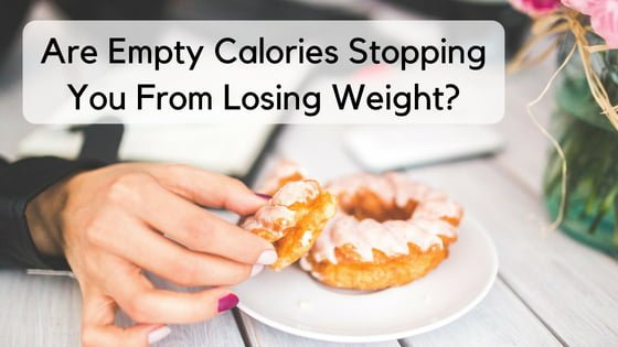 Are Empty Calories Stopping You From Losing Weight?