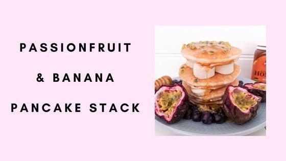 Passionfruit & Banana Pancake Stack