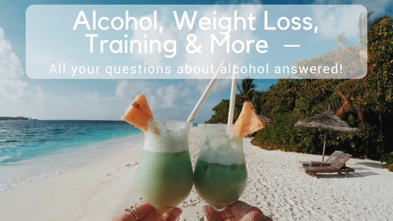 Alcohol, Weight loss, Training & More – All your questions about alcohol answered!