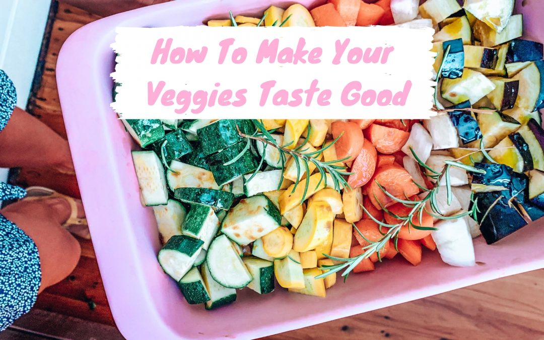 How To Make Your Veggies Taste Good
