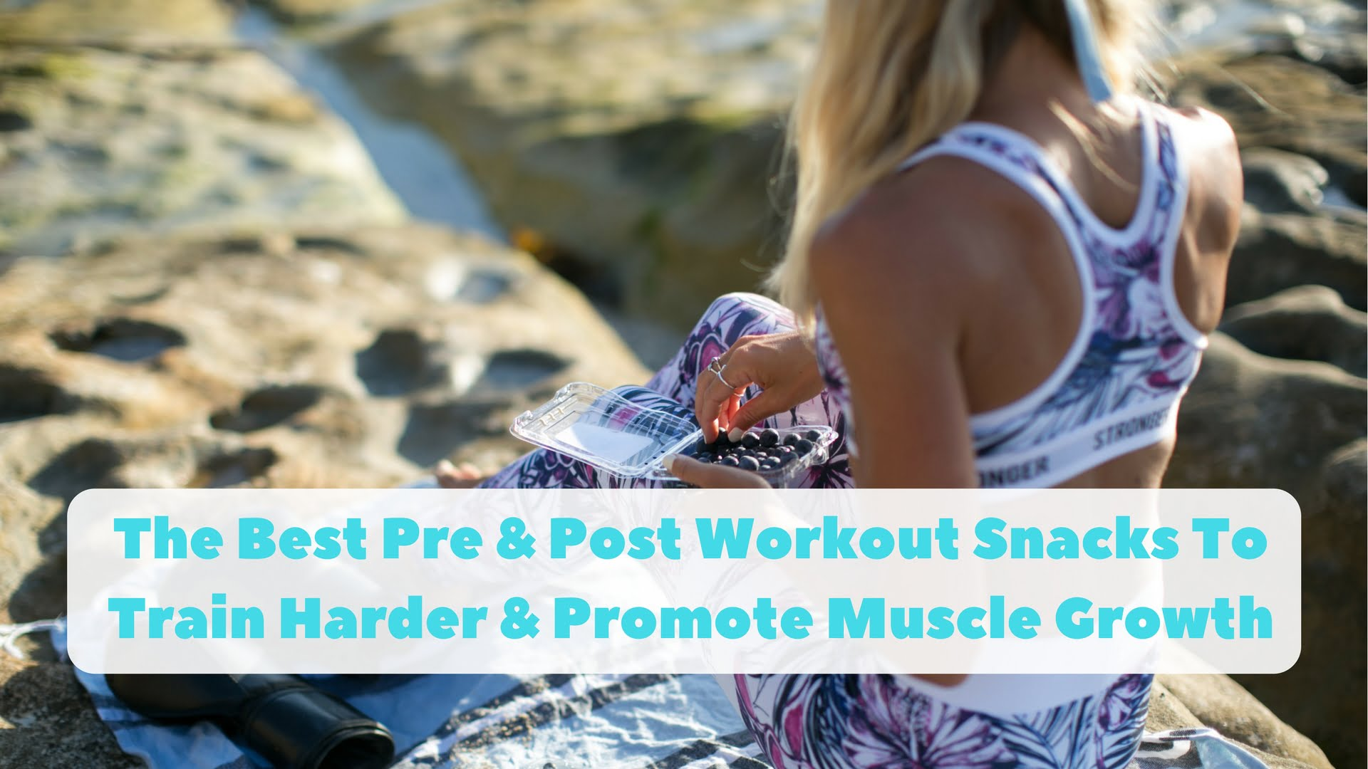 The Best Pre & Post Workout Snacks To Train Harder & Promote Muscle Growth