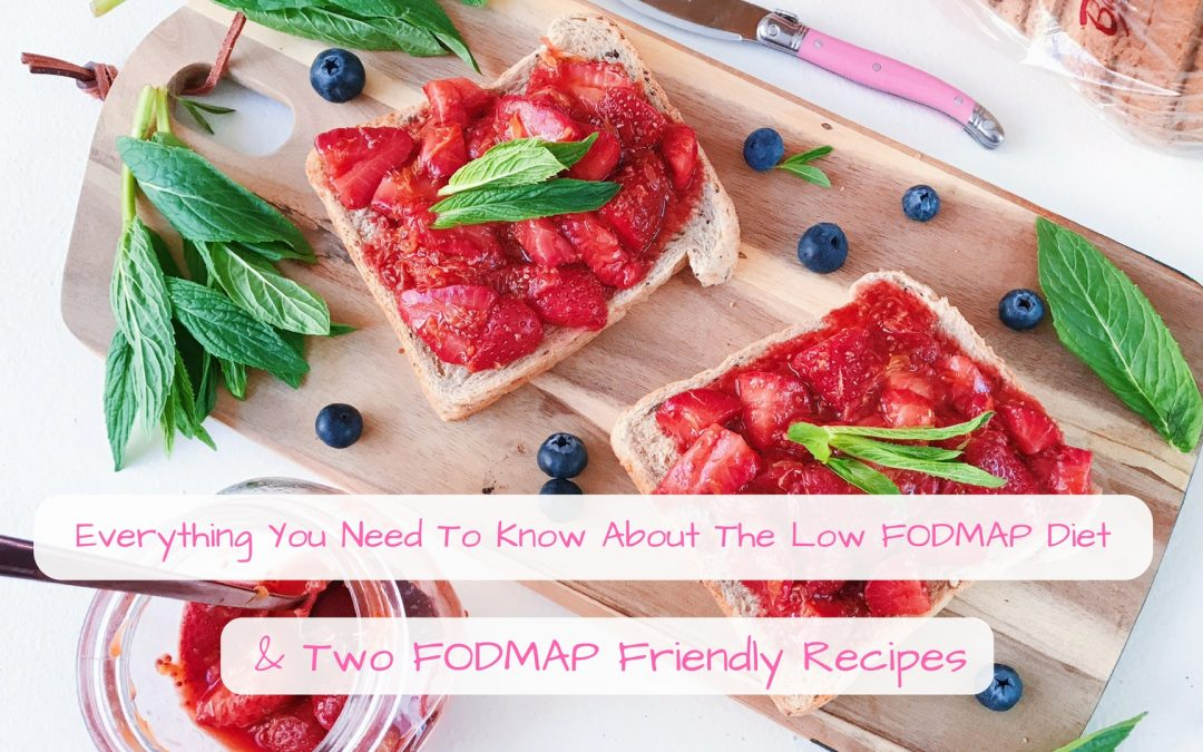 Everything You Need To Know About The Low FODMAP Diet & Two FODMAP Friendly Recipes