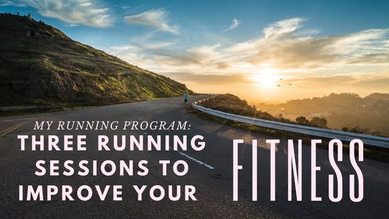 My Running Program: Three Running Sessions To Improve Your Fitness