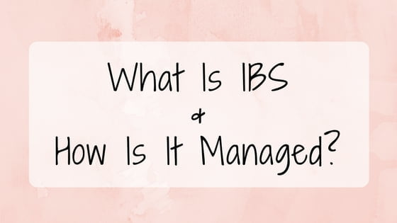 What Is IBS & How Is It Managed?