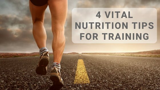 4 Vital Nutrition Tips for Training