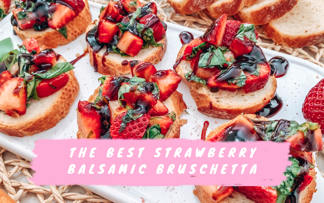 The Best Strawberry Balsamic Bruschetta