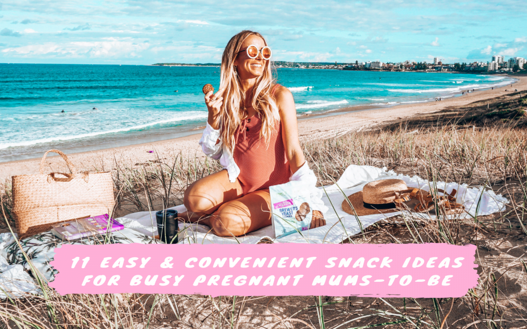 11 Easy and Convenient Snack Ideas For Busy Pregnant Mums-To-Be