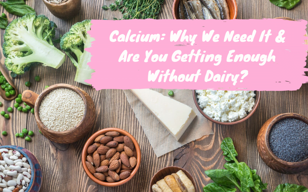 Calcium: Why We Need It & Are You Getting Enough Without Dairy?