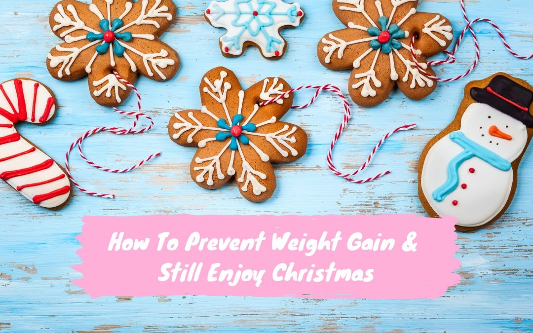 How To Prevent Weight Gain and Still Enjoy Christmas